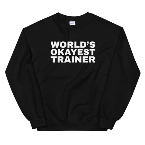 funny workout sweatshirts - black World's Okayest Trainer