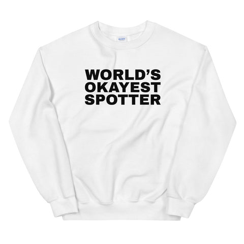 funny workout sweatshirts - white World's Okayest Spotter