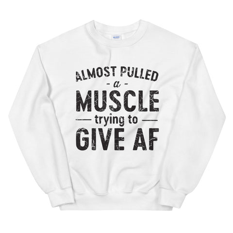 funny workout sweatshirts - white Almost Pulled A Muscle Trying To Give AF