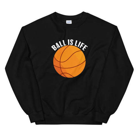 funny basketball sweatshirts - black Ball Is Life