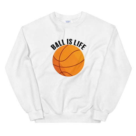 funny basketball sweatshirts - white Ball Is Life
