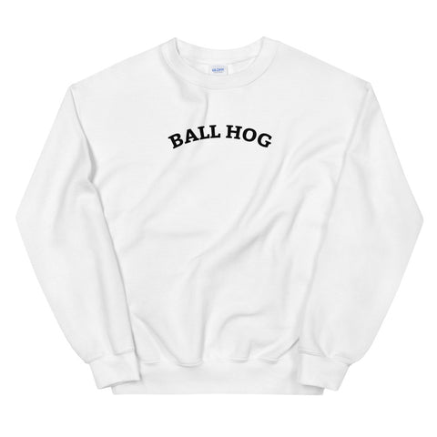 Funny Basketball Sweatshirts 🏀- Ball Hog (WHITE / GREY)