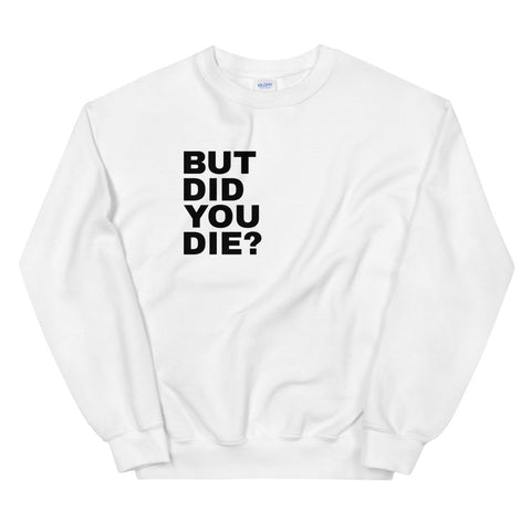 Funny Workout Sweatshirts 💪– But Did You Die? (WHITE / GREY)