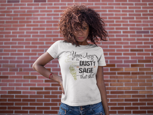 Your Aura is Dusty, Sage It! - Unisex - So Swag Apparel