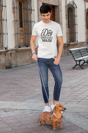 If my dog doesn't like you... - So Swag Apparel