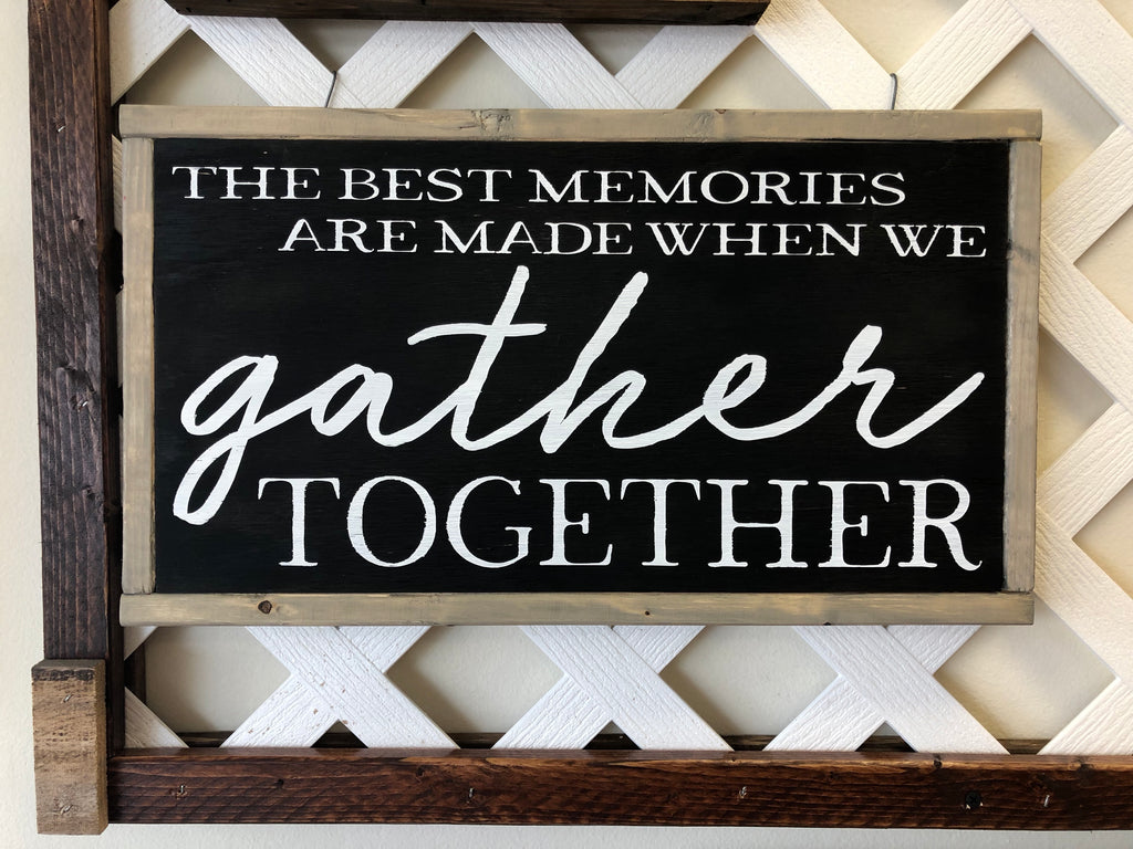 The Best Memories are made when we Gather Together