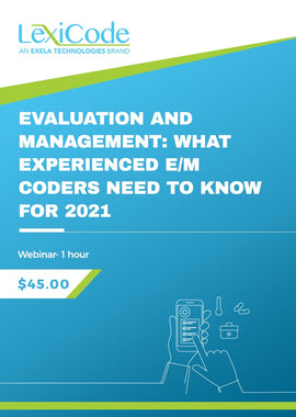 Evaluation & Management – What Experienced E/M Coders Need to Know for 2021