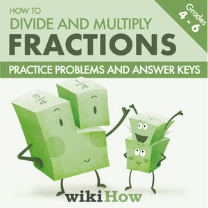Learn How to Multiply and Divide Fractions with wikiHow