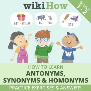 Learn How to Use Synonyms, Antonyms, and Homonyms