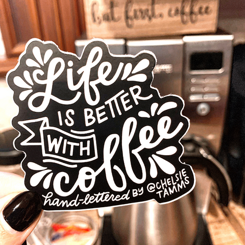 Life is better with Coffee Sticker