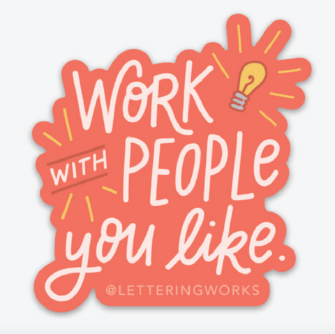 Work with people you like sticker