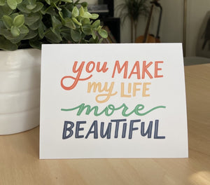 You Make My Life More Beautiful Card