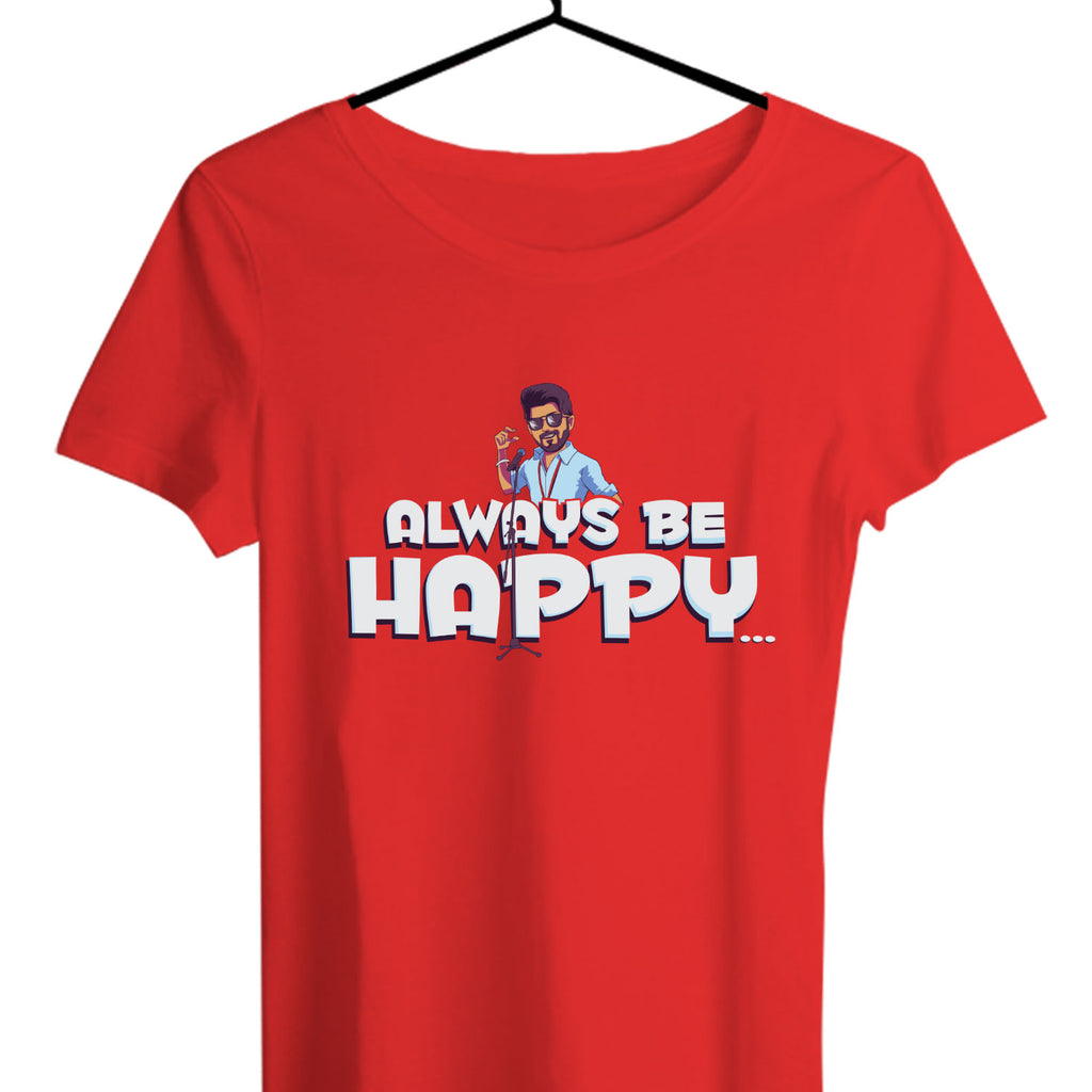 Always Be Happy Women T-shirts - TrendTones