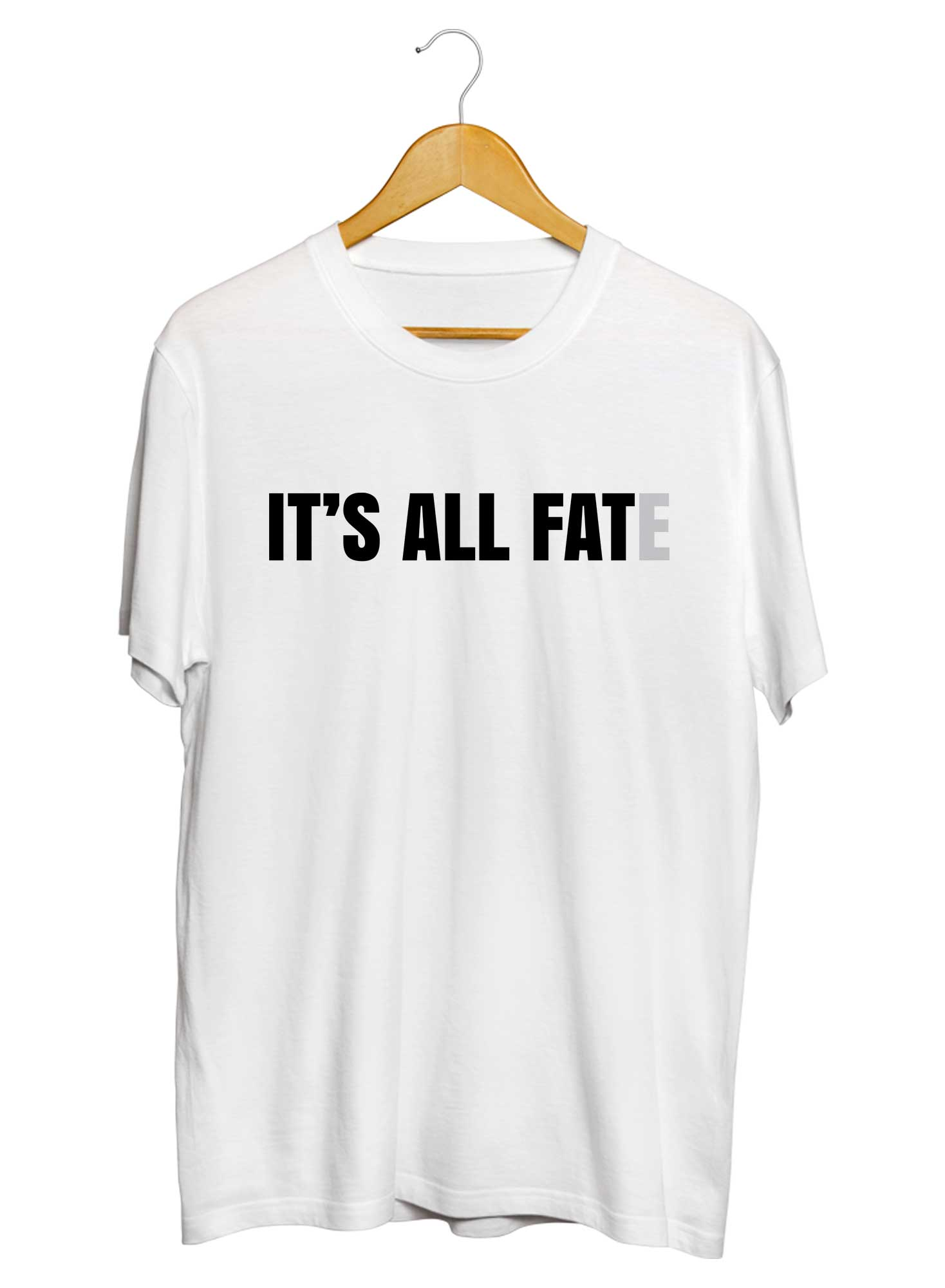 It's All Fat(e) T-shirts - TrendTones