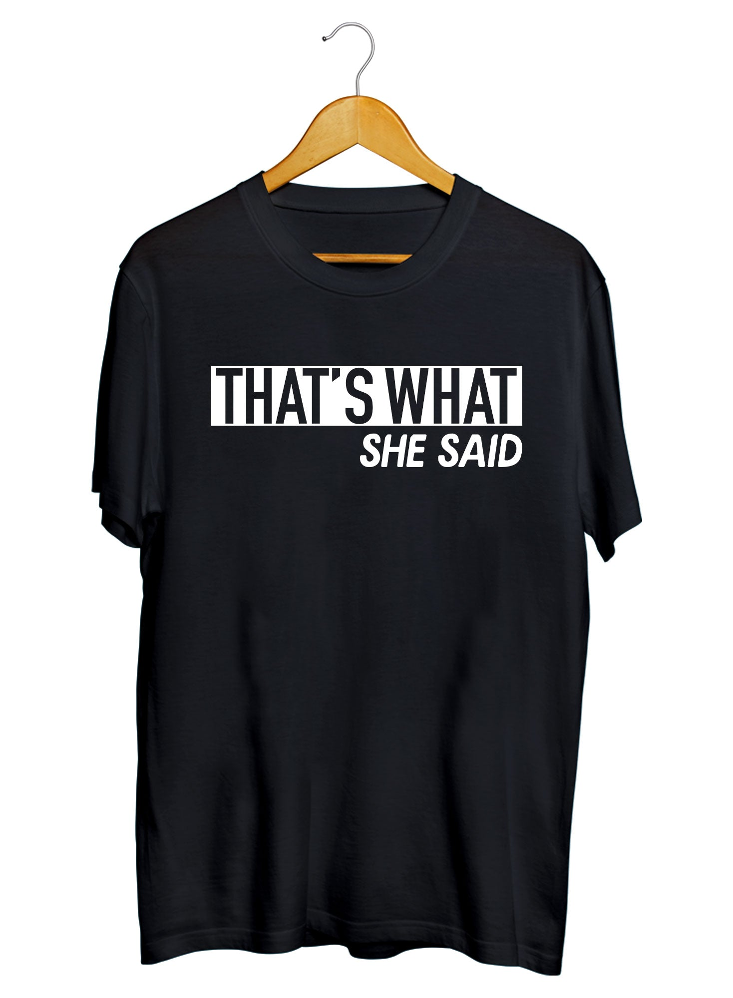 That's What She Said T-shirts
