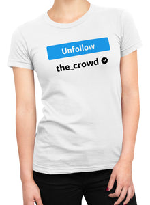 Unfollow - The Crowd Women T-shirts