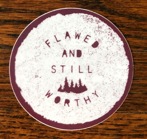 Flawed and Still Worthy - All weather vinyl sticker