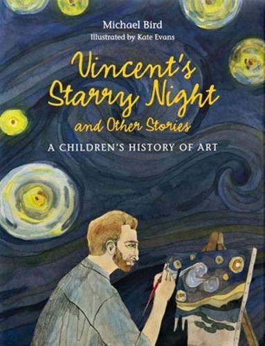 Our TOP Five… History Books (for kids) - Vincent's Starry Night and Other Stories: A Children's History of Art by Michael Bird
