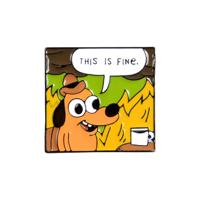 THIS IS FINE Enamel Pins Cartoon Dog Brooches