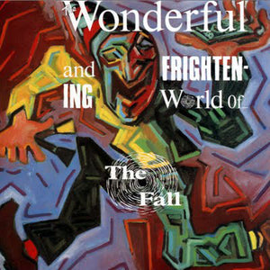 Fall (The) - The Woderful And Frightening World Of...