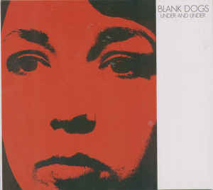 Blank Dogs - Under and Under