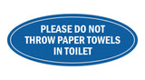 Signs ByLITA Oval Please do not throw paper towels in toilet Sign
