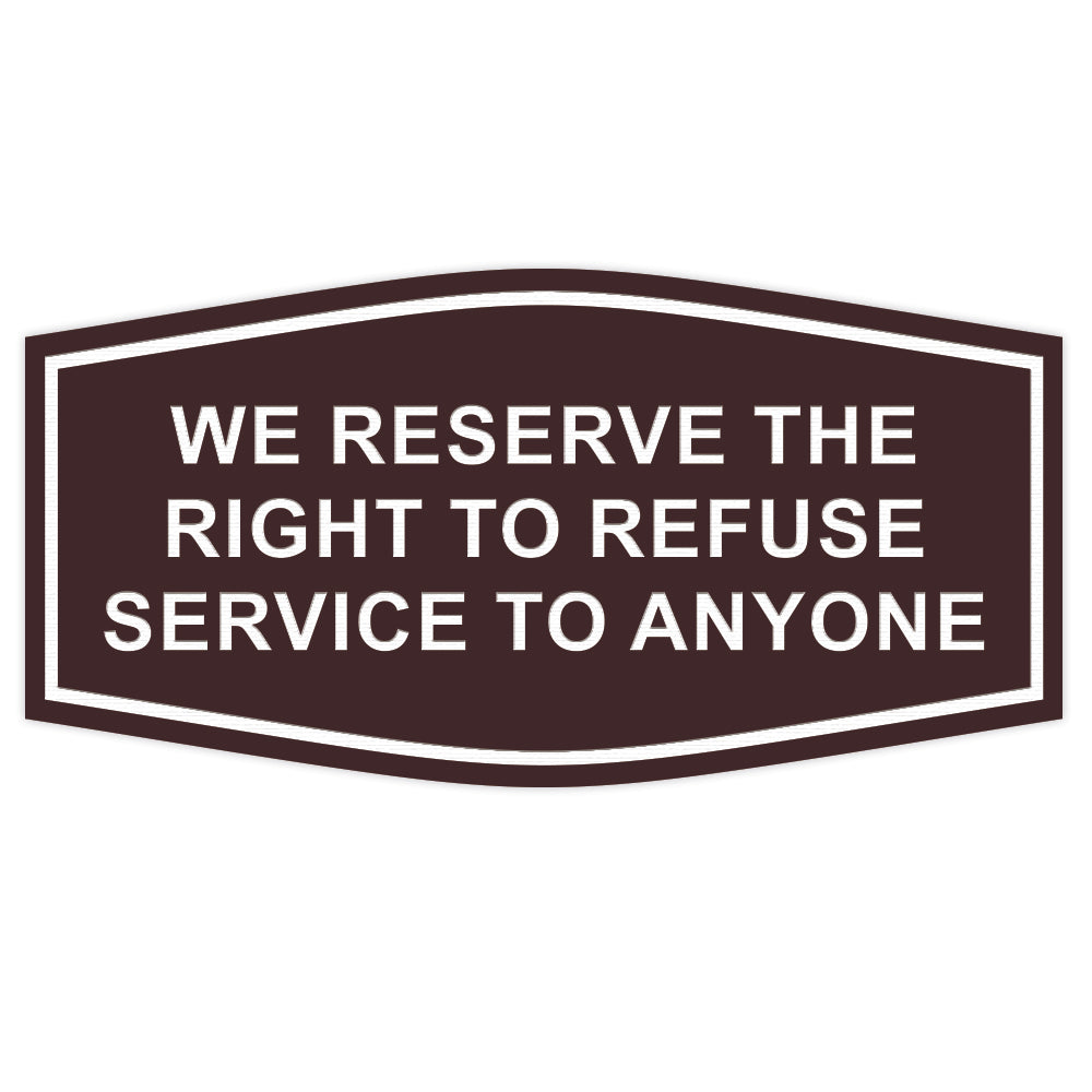 Fancy We Reserve the Right to Refuse Service to Anyone Sign