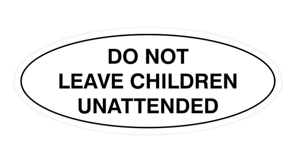 Signs ByLITA Oval Do Not Leave Children Unattended Sign