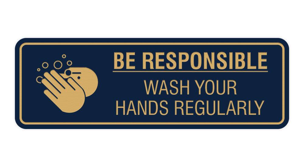Signs ByLITA Standard Be Responsible Wash Your Hands Regularly Sign