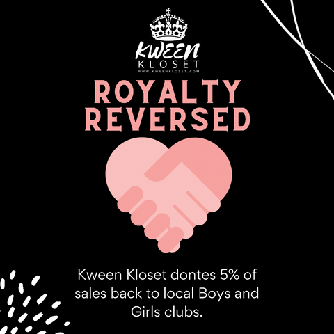 Royalty Reversed - Kween Kloset gives 5% of sales back to the boys and girls clubs.
