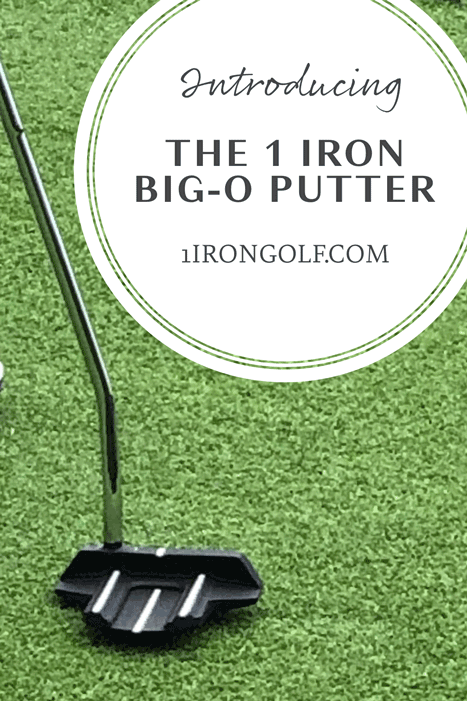 The 1 Iron Big-O Putter on the Green