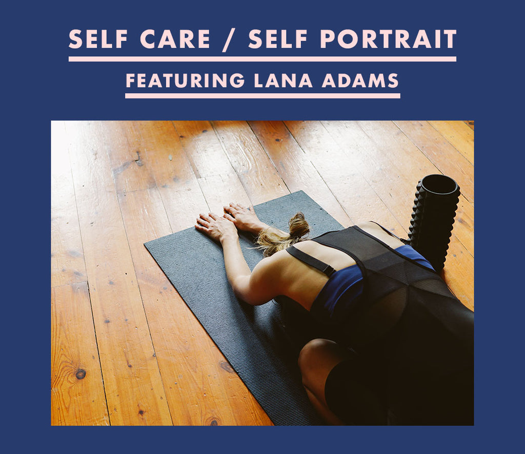 Self Care / Self Portrait: Lana Adams