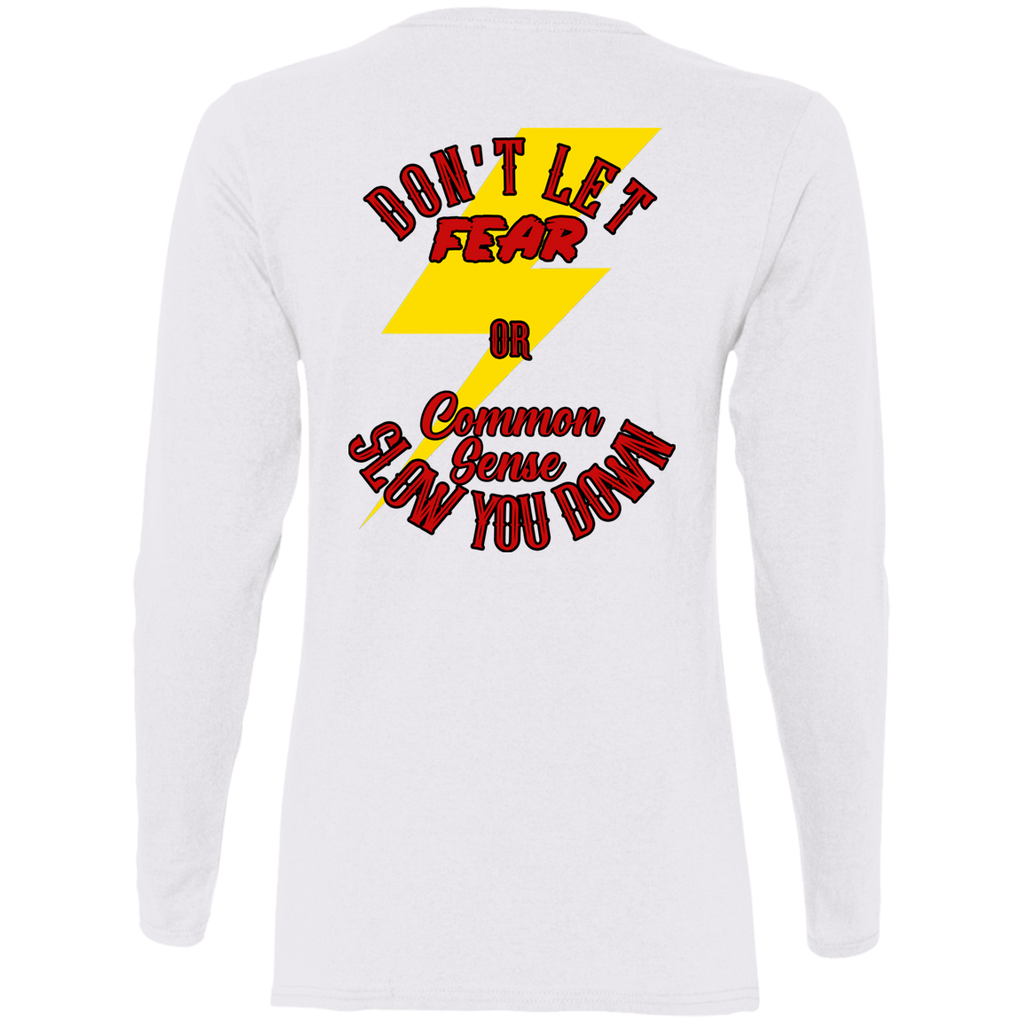 Don't Let Fear Slow You Down Ladies Long Sleeve T-Shirt
