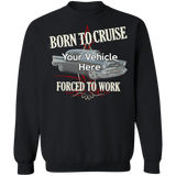 Born To Cruise, Forced To Work Personalized Crewneck Sweatshirt