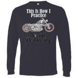 This Is How I Practice Social Distancing Personalized Men's Long Sleeve T-Shirt