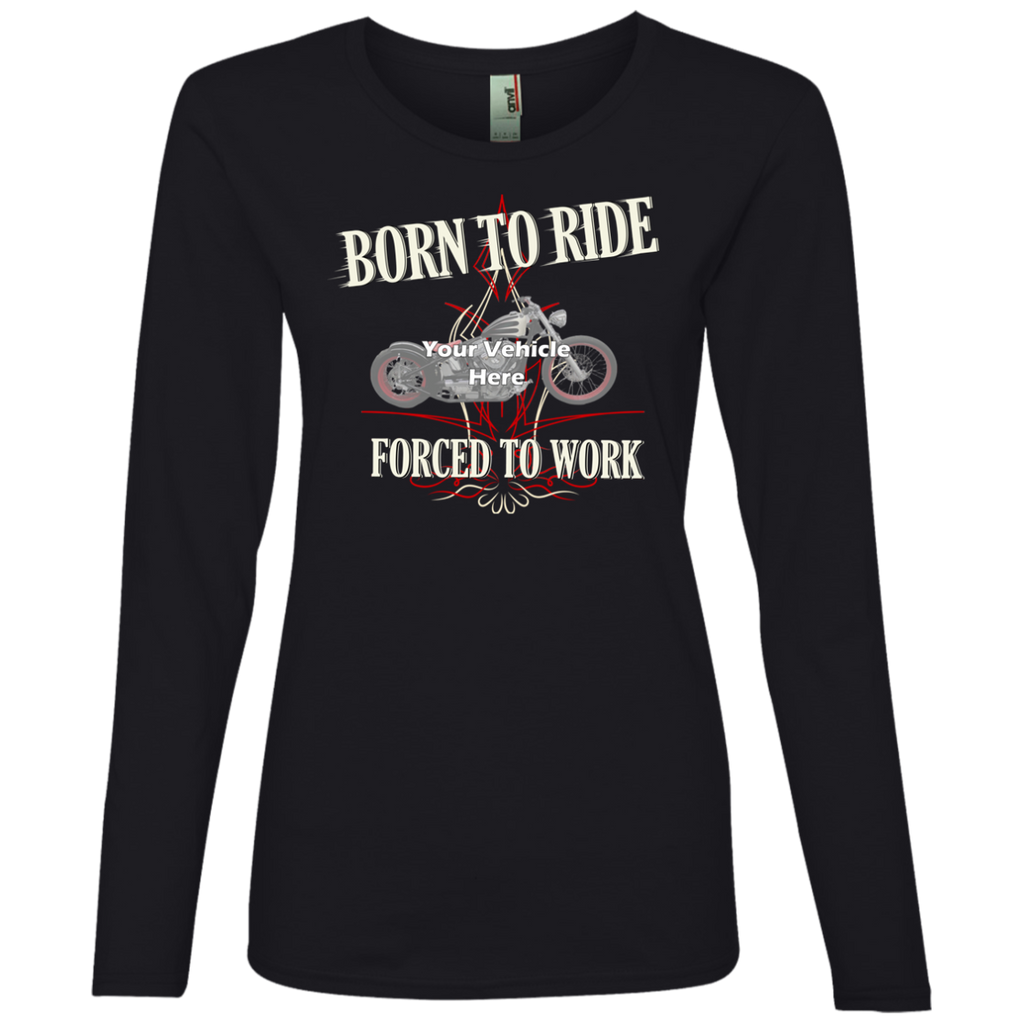Born To Ride, Forced To Work Personalized Women's Long Sleeve T-Shirt