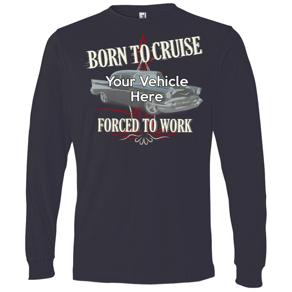 Born To Cruise, Forced To Work Personalized Men's Long Sleeve T-Shirt