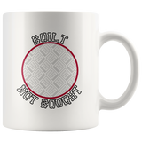 Built Not Bought Custom Personalized Mug, 11 oz.
