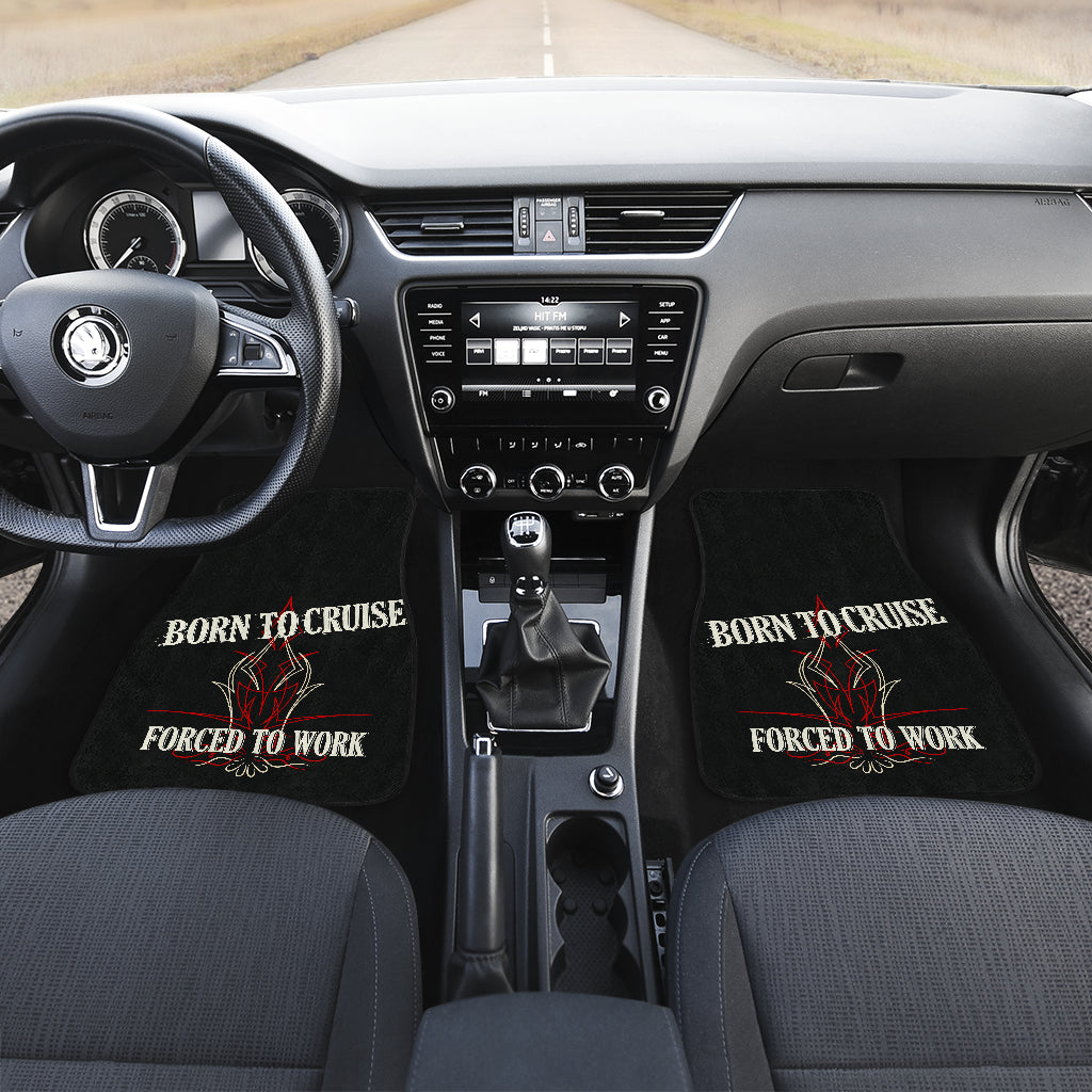 Born To Cruise, Forced To Work Front and Rear Floor Mat Set (4)