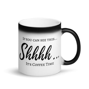 Coffee Time Matte Black Magic Mug, If You Can See This... It's Coffee Time, #MomLife Mugs, Quiet Time, Gifts for Mom