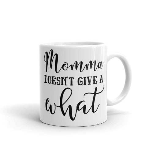 Momma Doesn't Give A What Mug, IDGAF Cup for Mom, I Don't Give A F*CK Mug, Mom Life Mugs, #MomLife Mugs for Mom, Gifts for Mom