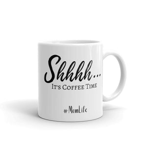 Shhh It's Coffee Time Mug, #MomLifeMugs, Mugs for Mom, Gifts for Mom, Mom Life Mugs