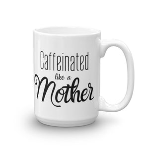 Caffeinated as a Mother Mug, Mom Life Mugs, Mugs for Mom, #MomLife Mugs, Gifts for Mom, Coffee Cup