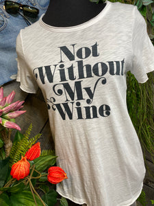 "Chaser - ""Not without my Wine"" T-Shirt"