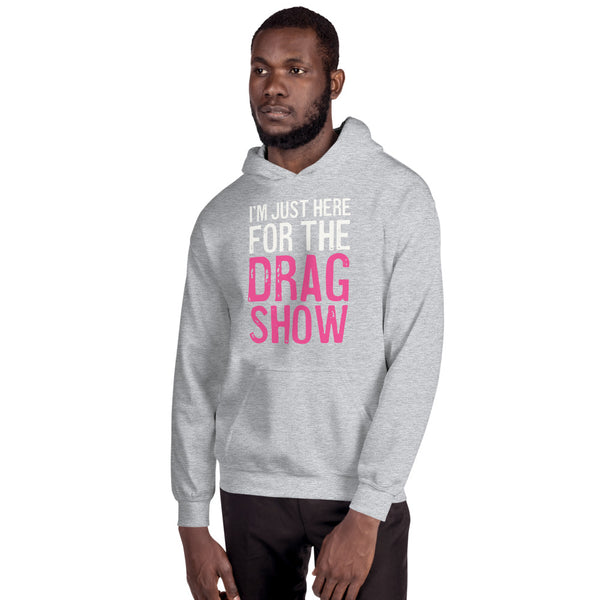I'm Just Here For The Drag Show Unisex Hoodie