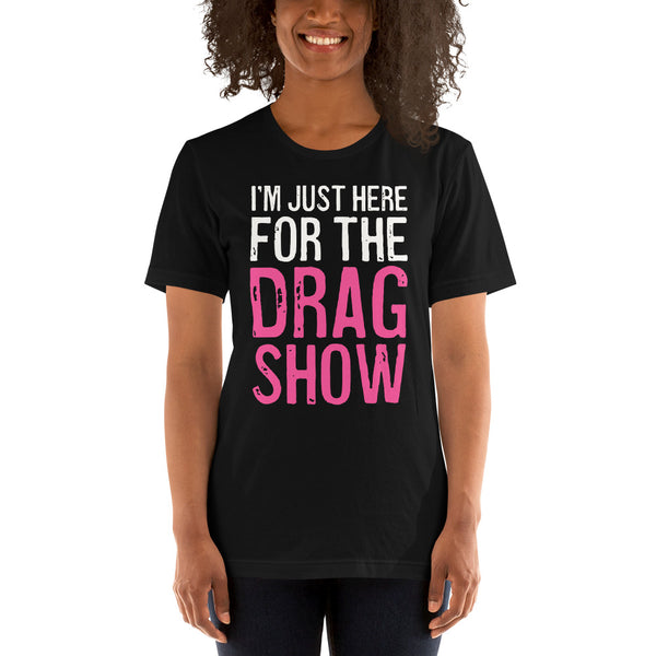 I'm Just Here For The Drag Show Short-Sleeve Unisex T-Shirt