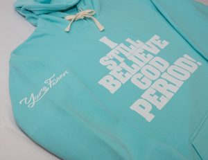 "Young Fashion 16 ""I Still Believe God Period"" Hoodie"