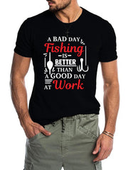 A BAD DAY FISHING IS BETTER THAN A GOOD DAY AT WORK