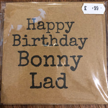 Load image into Gallery viewer, Happy Birthday Bonny Lad birthday card