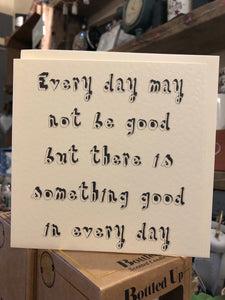 Every day may not be good inspirational card
